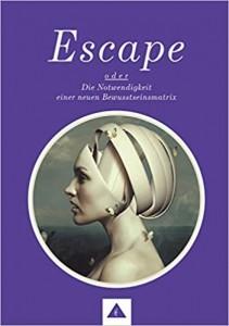 Escape oder die Notwendigkeit einer neuen Bewusstseinsmatrix Happy Future