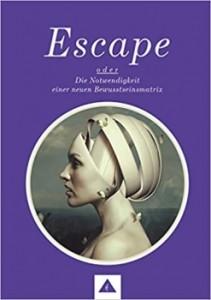 Escape-oder-die-Notwendigkeit-einer-neuen-Bewusstseinsmatrix-happy-future-psy-energetic willi robe